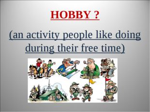 HOBBY ? (an activity people like doing during their free time)
