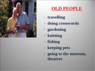 travelling doing crosswords gardening knitting fishing keeping pets going to