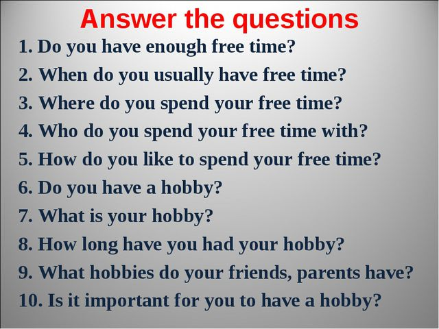 Answer the questions 1. Do you have enough free time? 2. When do you usually...