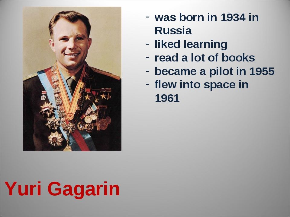 Yuri Gagarin was born in 1934 in Russia liked learning read a lot of books be...
