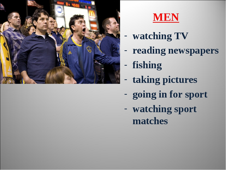 watching TV reading newspapers fishing taking pictures going in for sport wat...
