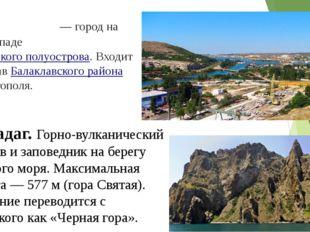 Инкерма́н— город на юго-западеКрымского полуострова. Входит в состав Балак