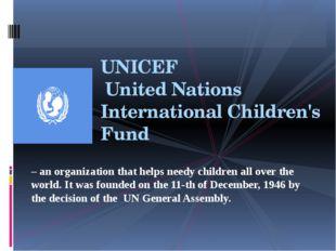 UNICEF United Nations International Children's Fund – an organization that he