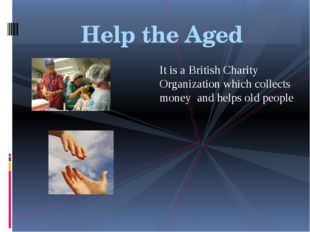 Help the Aged It is a British Charity Organization which collects money and h