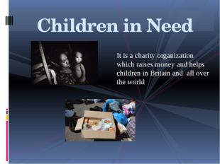 It is a charity organization which raises money and helps children in Britain