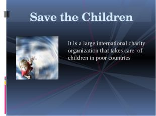 It is a large international charity organization that takes care of children