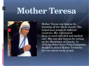 Mother Teresa was famous for donating all her life to charity. She helped poo