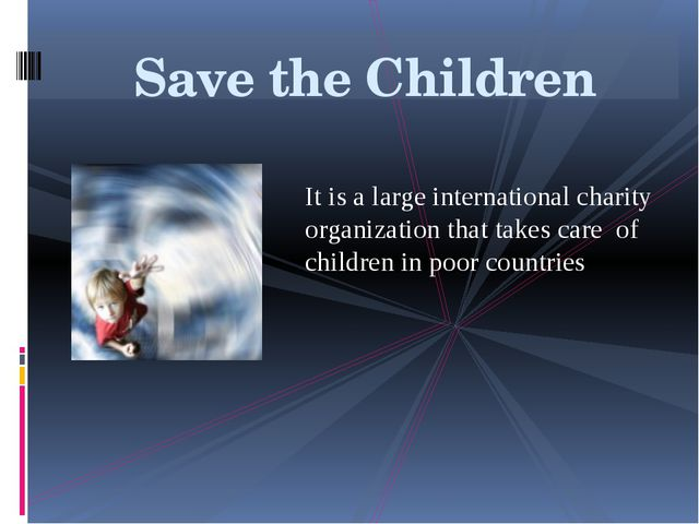 It is a large international charity organization that takes care of children...