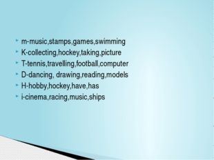 m-music,stamps,games,swimming K-collecting,hockey,taking,picture T-tennis,tra
