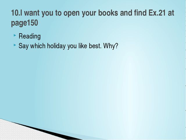 Reading Say which holiday you like best. Why? 10.I want you to open your book...