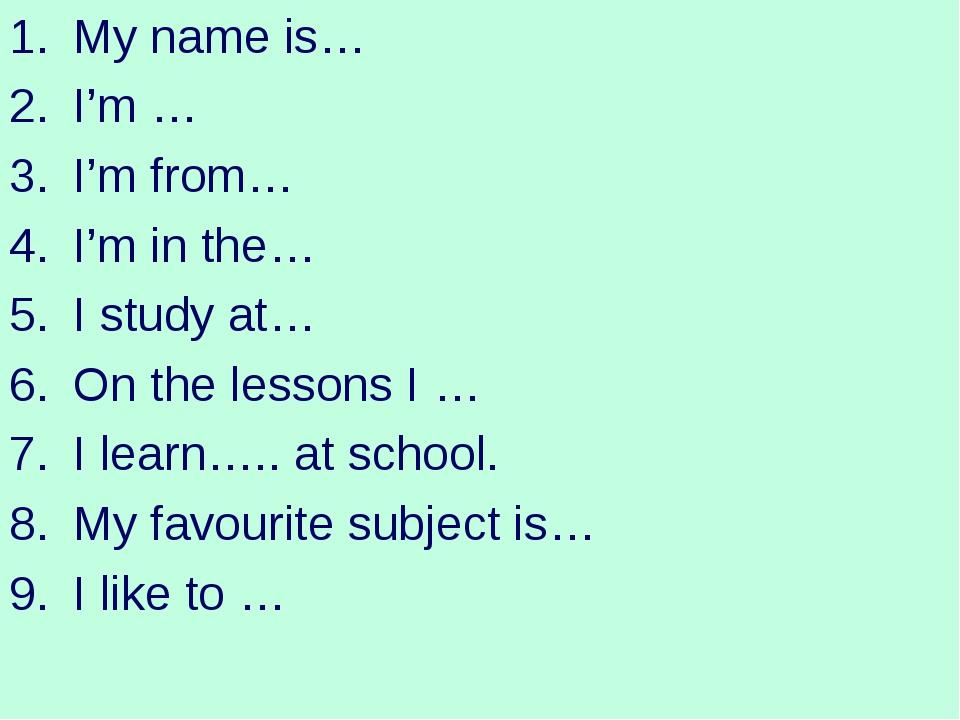 My name is… I'm … I'm from… I'm in the… I study at… On the lessons I … I lear...