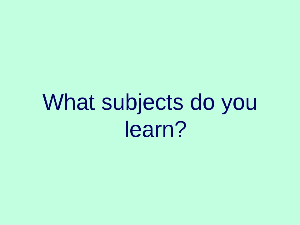 What subjects do you learn?