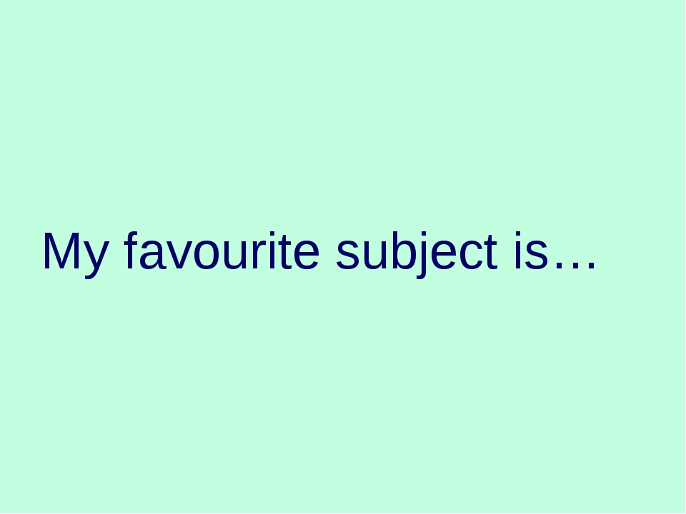 My favourite subject is…