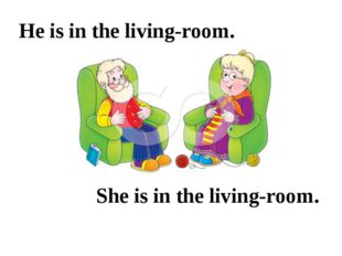 He is in the living-room. She is in the living-room.