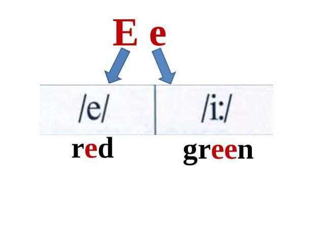 E e red green