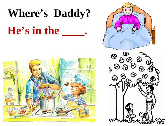 Where's Daddy? He's in the ____.