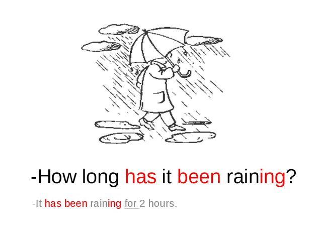 -How long has it been raining? -It has been raining for 2 hours.