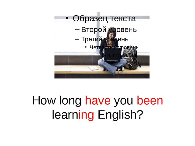 How long have you been learning English?