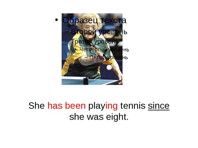 She has been playing tennis since she was eight.