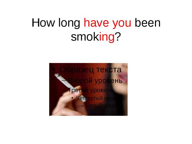 How long have you been smoking?