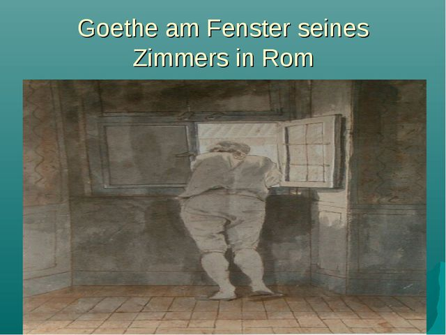 Goethe am Fenster seines Zimmers in Rom