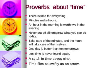 """Proverbs about """"time"""" There is time for everything. Minutes make hours. An ho"""