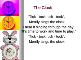 "The Clock ""Tick - tock, tick - tock"", Merrily sings the clock. I hear it sin"