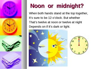 Noon or midnight? When both hands stand at the top together, It's sure to be