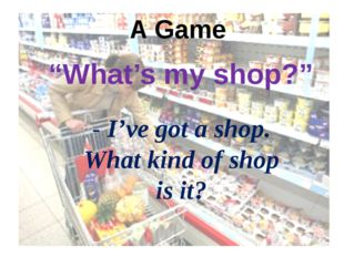 """""""What's my shop?"""" A Game - I've got a shop. What kind of shop is it?"""
