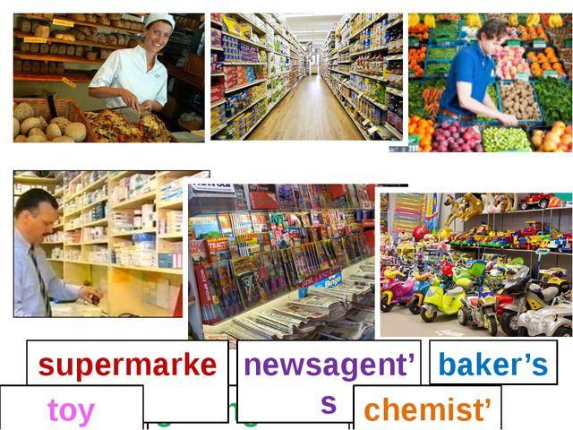 baker's greengrocer's newsagent's chemist's supermarket toy shop