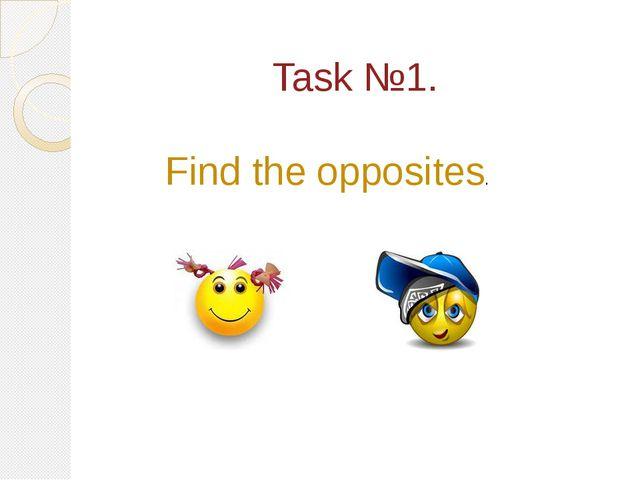 Task №1. Find the opposites.