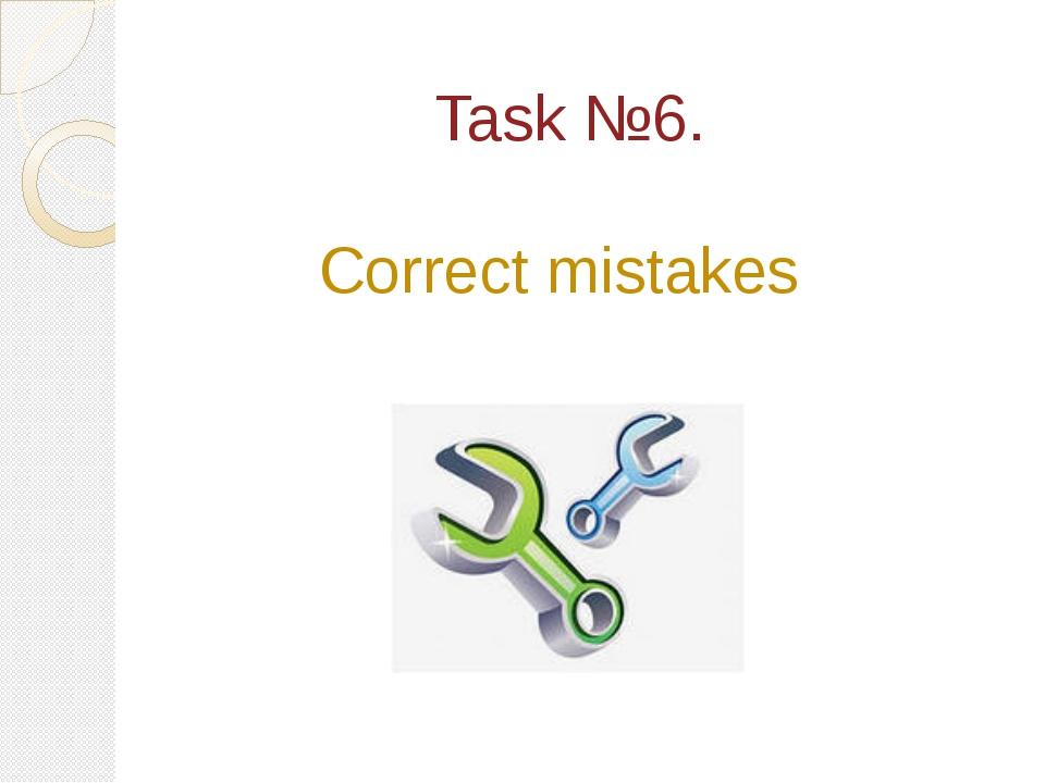 Task №6. Correct mistakes