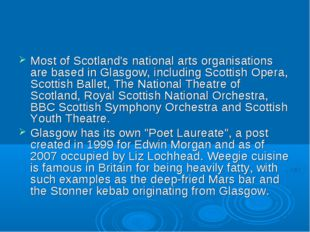 Most of Scotland's national arts organisations are based in Glasgow, includin