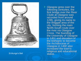 Glasgow grew over the following centuries, the first bridge over the River Cl
