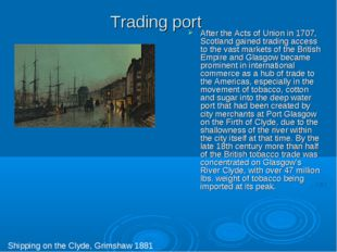 Trading port After the Acts of Union in 1707, Scotland gained trading access