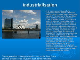 Industrialisation In its subsequent industrial era, Glasgow produced textiles