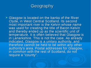 Geography Glasgow is located on the banks of the River Clyde, in West Central