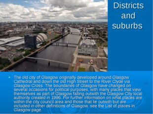 Districts and suburbs The old city of Glasgow originally developed around Gla