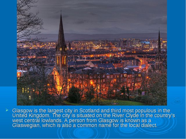 Glasgow is the largest city in Scotland and third most populous in the United...