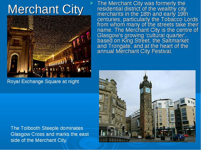 Merchant City The Merchant City was formerly the residential district of the...