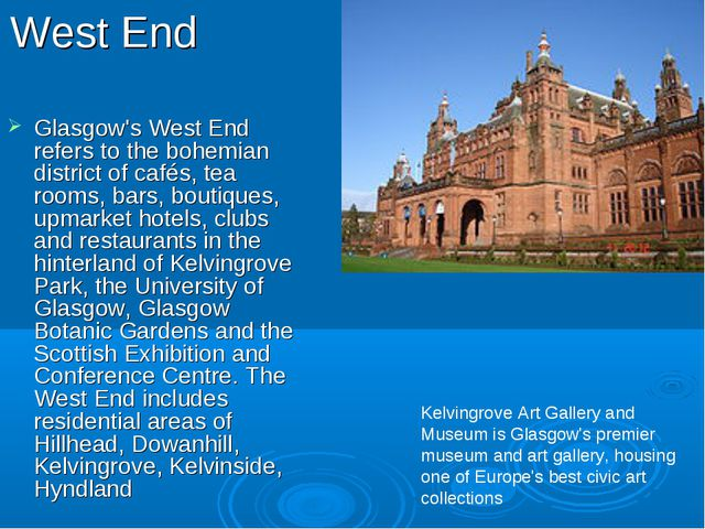 West End Glasgow's West End refers to the bohemian district of cafés, tea roo...
