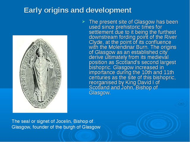 Early origins and development The present site of Glasgow has been used since...