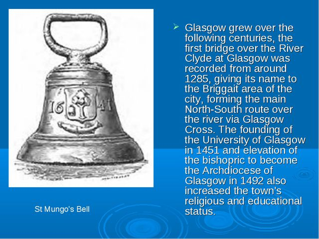 Glasgow grew over the following centuries, the first bridge over the River Cl...