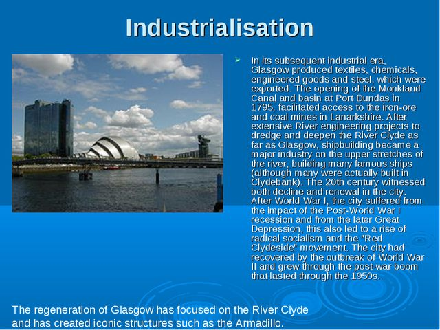 Industrialisation In its subsequent industrial era, Glasgow produced textiles...