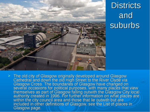 Districts and suburbs The old city of Glasgow originally developed around Gla...