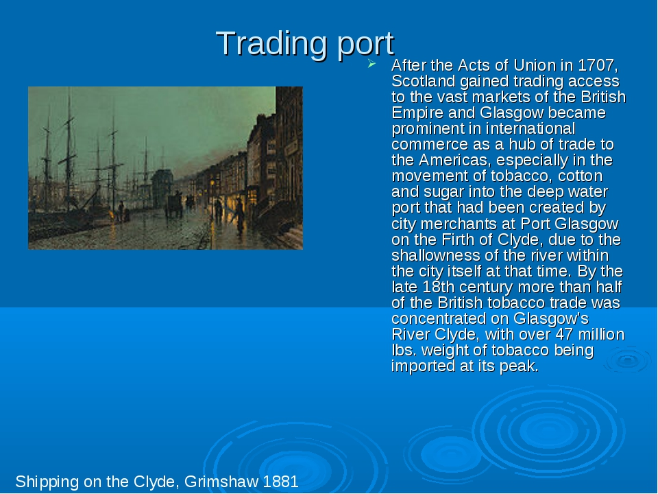 Trading port After the Acts of Union in 1707, Scotland gained trading access...