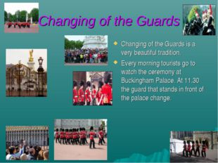 Changing of the Guards Changing of the Guards is a very beautiful tradition.