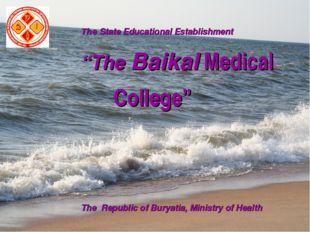 "The State Educational Establishment ""The Baikal Medical College"" The Republi"