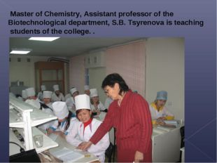 Master of Chemistry, Assistant professor of the Biotechnological department,