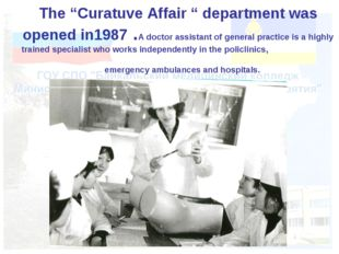 "The ""Curatuve Affair "" department was opened in1987 .A doctor assistant of g"